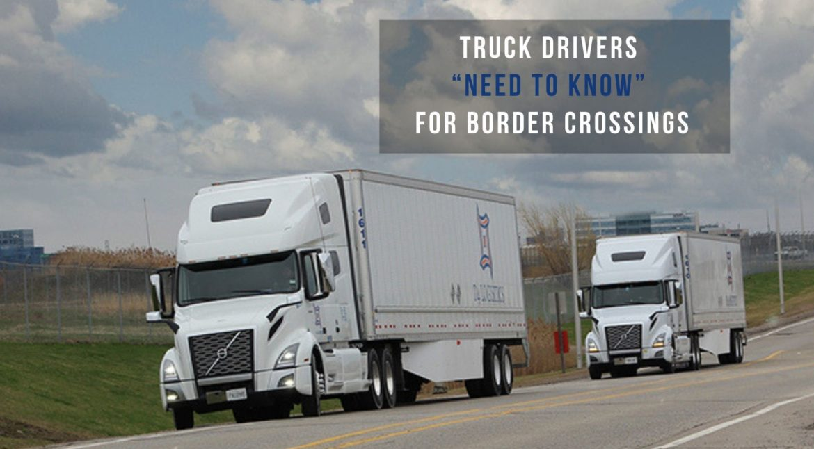 "Truck Drivers ""Need To Know"" For Border Crossings"